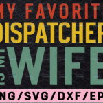WTMETSY13012021 02 274 Vectorency My Favorite Dispatcher Is My Wife Svg Design, Dispatcher Shirt Design, 911 Design For Cricut and Silhouette