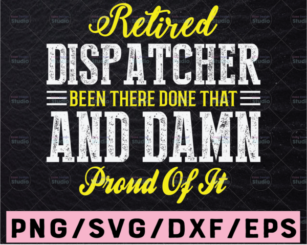 WTMETSY13012021 02 279 Vectorency Retired Dispatcher Been There Done That And Damn Proud Of It Svg, Emergency Dispatcher, cricut file, clipart, svg, png, eps, dxf