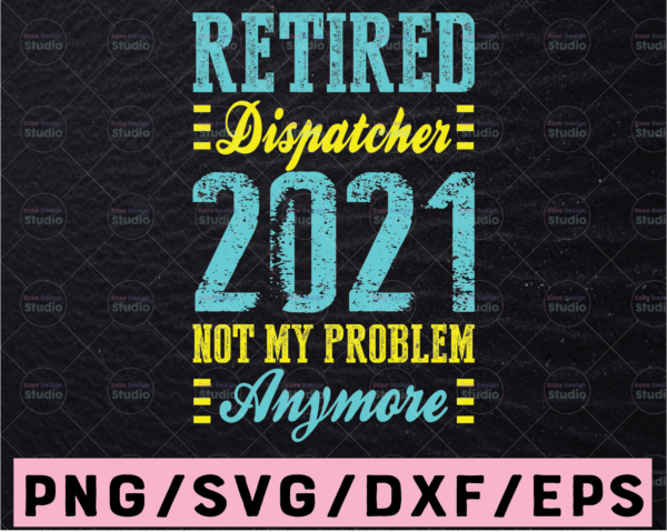 WTMETSY13012021 02 282 Vectorency Retired Dispatcher 2021 Not My Problem Anymore SVG,Retired 2021 svg,Funny Retirement SVG, Retirements Party For Shirt design