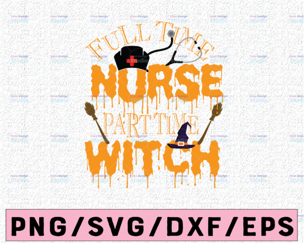 WTMETSY13012021 02 31 Vectorency Full time nurse part time witch svg, Halloween Svg, Teacher Halloween, Svg File for Cricut & Silhouette, Png Digital Download, witches svg, pumskin svg