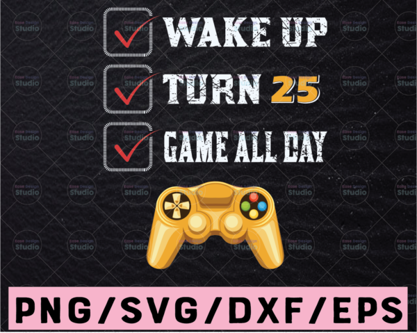 WTMETSY13012021 02 335 Vectorency 25 Years Old Gamer Boy svg,25th Perfect Birthday Party svg,Gamer Svg,Gaming,Video Game,Wake Up,Turn 25,Game All Day,Digital Download,Print