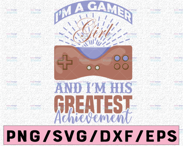 WTMETSY13012021 02 336 Vectorency I Am A Gamer Girl And I Am His Greatest Achievement Svg, Funny Gaming Gift for Her, Video Game Lovers