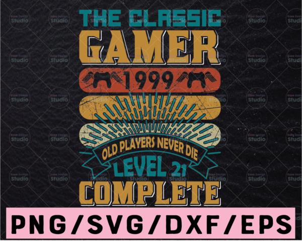 WTMETSY13012021 02 342 Vectorency The Classic Gamer 1999 Svg Old Players Never Die Level 21 Funny Gamer svg, Gift For Gamer