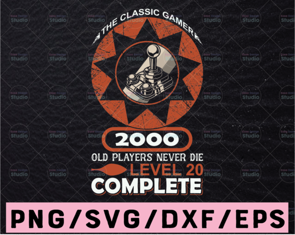 WTMETSY13012021 02 349 Vectorency The Classic Gamer 2000 Svg Old Players never Die Level 20 Funny Gamer svg, Gift For Gamer