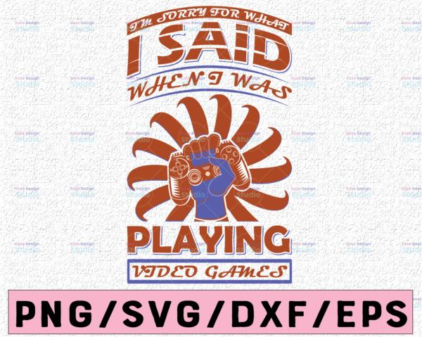 WTMETSY13012021 02 351 Vectorency I'm sorry for what I said when I was playing video games // Gamer Svg// Gamer Cut File // Gaming Quotes
