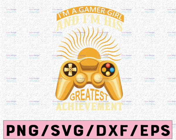 WTMETSY13012021 02 370 Vectorency I Am A Gamer Girl And I Am His Greatest Achievement Svg, Funny Gaming Gift for Her, Video Game Lovers