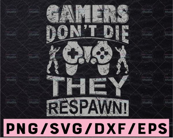 WTMETSY13012021 02 375 Vectorency Gamers Don't Die They Respawn, Game Controller, Video Game Lover, Funny Gamer Svg, Gift for Gamer, Geek Svg