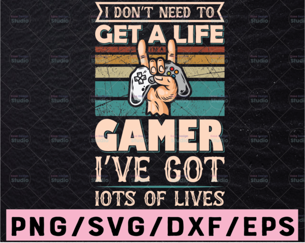 WTMETSY13012021 02 383 Vectorency I'M A GAMER I don't need to get a life Svg, Gamer Quote Svg, Video Game Funny Gamer Svg, Gift for Gamer