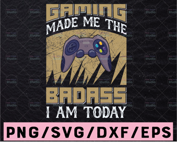 WTMETSY13012021 02 384 Vectorency Gaming Made Me The Badass SVG, gamer svg, video game svg, game controller svg, gamer svg svg, Funny Gaming Quotes, Game Player