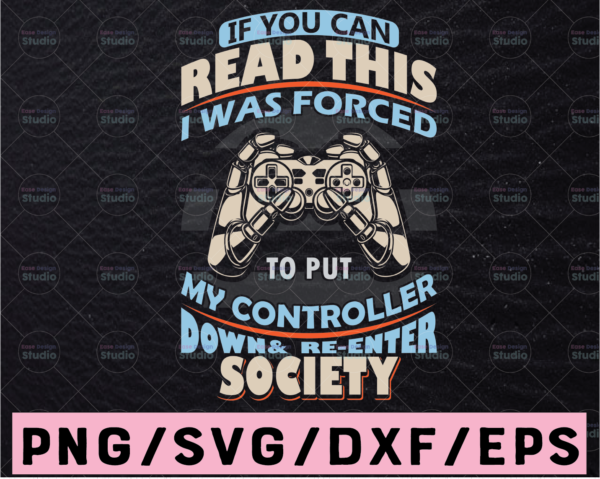 WTMETSY13012021 02 392 Vectorency If You Can Read This I Was Forced To Put My Controller Down And Re-Enter Society Svg Funny Game Controller Tee, Gamer Svg Gift