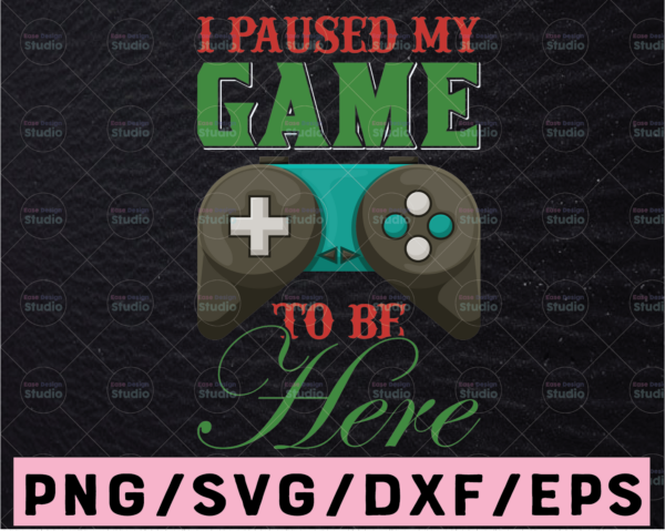 WTMETSY13012021 02 401 Vectorency I Paused My Game To Be Here svg, Gaming svg, gamer svg, video game svg, game controller svg, gamer svg svg, Funny Gaming Quotes