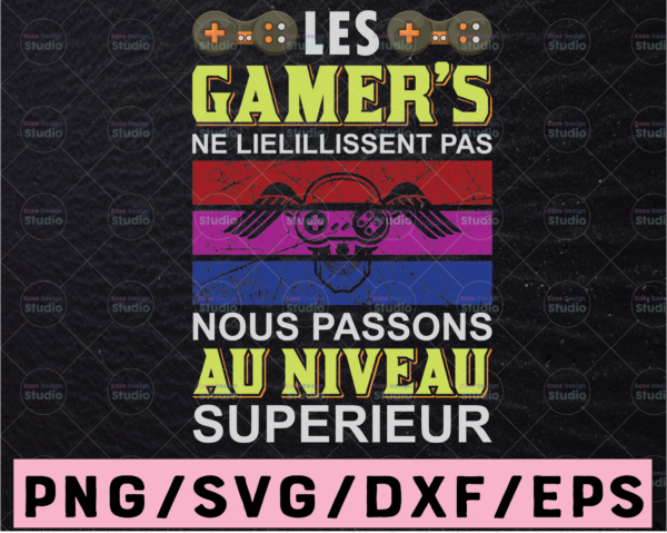 WTMETSY13012021 02 405 Vectorency Les Gamer's Ne Lielillissent Pas Nous Passons Au Niveau Superieur Svg , Game Lover Svg Png, Gaming Gift For Him, Funny Gaming