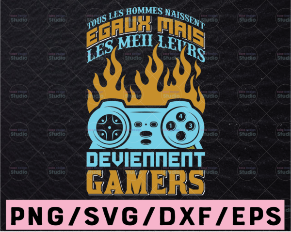 WTMETSY13012021 02 407 Vectorency Tous les hommes naissent egaux mais les meilleurs deviennent Svg , Game Lover Svg Png, Gaming Gift For Him, Funny Gaming svg