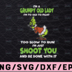 WTMETSY13012021 02 42 Vectorency I'm a grumpy old lady I'm too old to fight too slow to run I'm just shoot you shoot you and be done svg, dxf,eps,png, Digital Download Halloween Svg, Halloween, Svg File for Cricut & Silhouette, Png Digital Download, witches svg, pumskin svg