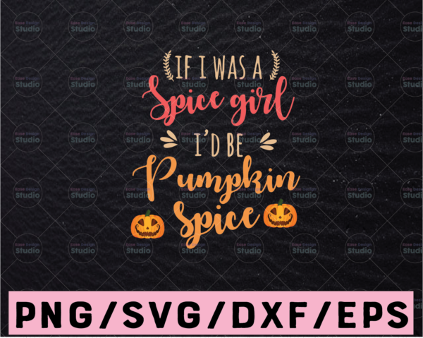 WTMETSY13012021 02 47 Vectorency If I Were a Spice Girl I'd Be Pumpkin Spice svg, dxf,eps,png, Digital Download Halloween Svg, Halloween, Svg File for Cricut & Silhouette, Png Digital Download, witches svg, pumskin svg