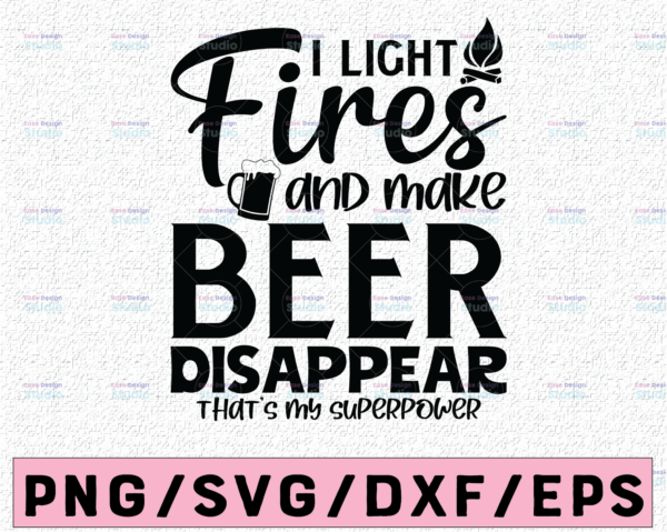WTMETSY13012021 02 58 Vectorency I Light Fires and Make Beer Disappear That's My Superpower SVG, Camping Beer SVG, Funny Beer Quotes, Beer Lover Svg