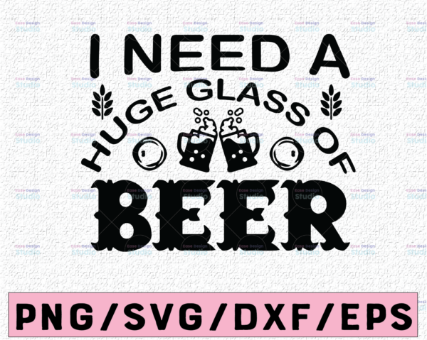 WTMETSY13012021 02 63 Vectorency I Need A Huge Glass of Beer SVG, Funny Beer Sayings, Beer Drinking, Drunk Party Shirt Design SVG Cut File Cricut
