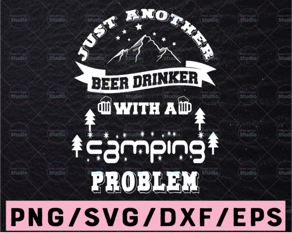 WTMETSY13012021 02 64 Vectorency Just Another Beer Drinker With A Camping Problem SVG Cut File for Silhouette and Cricut, INSTANT DOWNLOAD