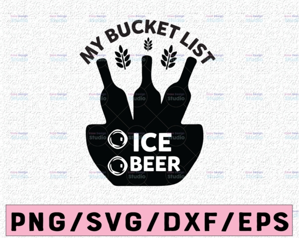 WTMETSY13012021 02 67 Vectorency My Bucket List Beer Ice Beer SVG, Party Quote SVG Cricut Cut Files, INSTANT DOWNLOAD Cameo File, Iron On Shirt