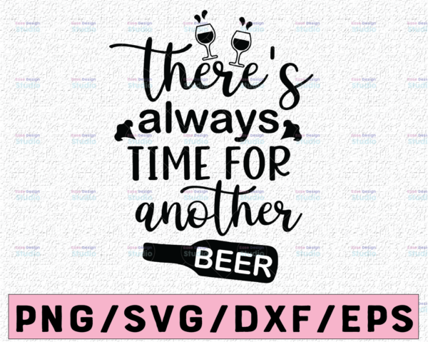 WTMETSY13012021 02 71 Vectorency There's always time for another beer cut file, Beer cut file SVG, Beer quote svg cut file, alcohol SVG, silhouette, cricut