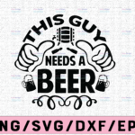 WTMETSY13012021 02 73 Vectorency This Guy Needs A Beer SVG Cut File, Instant download, printable vector clip art, Funny Beer SVG, Drinking Shirt Design