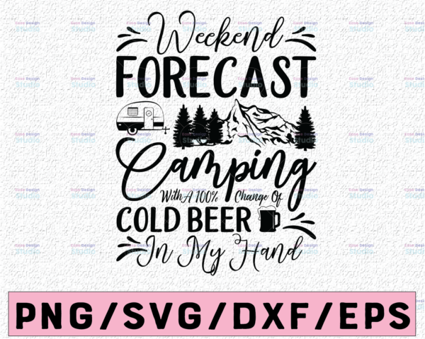 WTMETSY13012021 02 74 Vectorency Weekend Forecast Camping with a Chance of Drinking Beer SVG, Funny Camping Shirt Design, Funny Beer SVG, Drinking Shirt Design