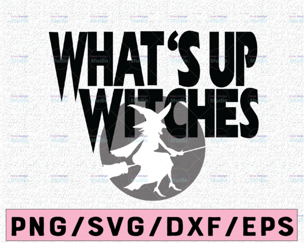 WTMETSY13012021 02 8 Vectorency What's up witches svg, dxf,eps,png, Digital Download Halloween SVG,Halloween Witch svg,Ghost svg Silhouette svg files