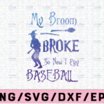 WTMETSY13012021 02 88 Vectorency My broom broke so now I play baseball svg, dxf,eps,png, Digital Download Halloween, Svg File for Cricut & Silhouette, Png Digital Download, witches svg, pumskin svg