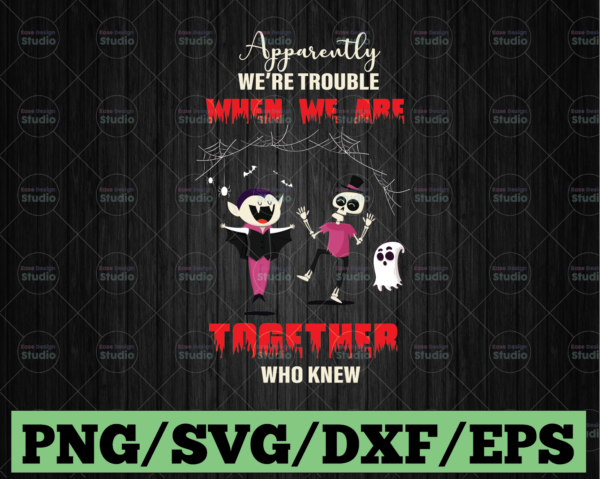 WTMETSY13012021 03 8 Vectorency Apparently we're trouble when we are together who knew svg, dxf,eps,png, Digital Download Halloween, Svg File for Cricut & Silhouette, Png Digital Download, witches svg, pumskin svg