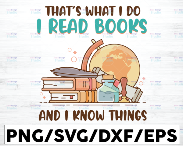 WTMETSY16122020 01 14 Vectorency That's What I Do I Read Books And I Know Things Svg, Love Books Clipart Design, Book Lovers Design, Love reading Instant Download,