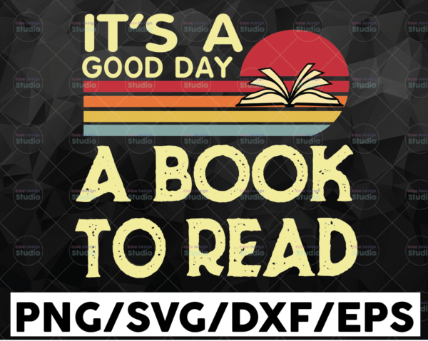 WTMETSY16122020 01 5 Vectorency It's A Good Day To Read A Book Svg, A Book To Read retro vintage SVg, Reading book day svg, Cricut File, Clipart, Svg, Png, Eps, Dxf