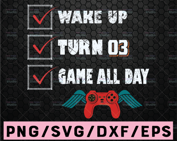 WTMETSY16122020 02 101 Vectorency Wake Up, Turn, Game All Day 3 / 3rd Bday / Gift For Video Gamer Svg PNG . Clipart