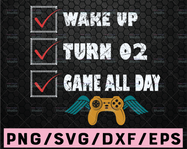 WTMETSY16122020 02 102 Vectorency Wake Up, Turn, Game All Day 2 / 2nd Bday / Gift For Video Gamer Svg PNG . Clipart