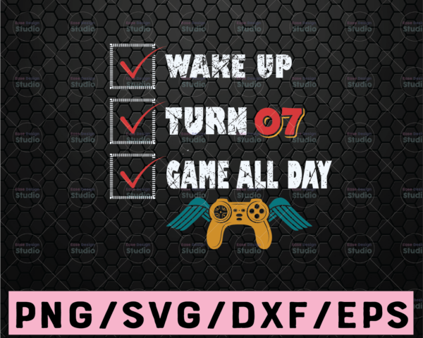 WTMETSY16122020 02 103 Vectorency Wake Up, Turn, Game All Day 7 / 7st Bday / Gift For Video Gamer Svg PNG . Clipart