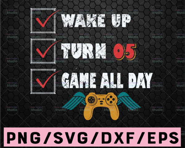 WTMETSY16122020 02 105 Vectorency Wake Up, Turn, Game All Day 5 / 5st Bday / Gift For Video Gamer Svg PNG . Clipart
