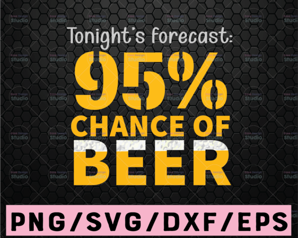 WTMETSY16122020 02 11 Vectorency Tonight's Forecast 99% Chance of Beer Alcohol Svg, Beer Mug Svg, Drinking Svg, Beer Sayings Svg, Beer Lover Svg Funny Beer Quote Svg Beer