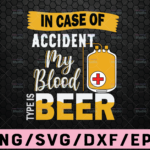 WTMETSY16122020 02 17 Vectorency In case of Accident my blood type is beer SVG DXF EPS png Summer, for Cricut Design, Silhouette studio, Sure Cuts Lot
