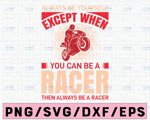 WTMETSY16122020 02 23 Vectorency Always Be Yourself Except you can be a Racer SVG, biker svg,Cut File For Cricut, Silhouette Cameo, template for cutting, biker silhouette svg
