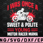 WTMETSY16122020 02 24 Vectorency I Was Once a Sweet and Polite SVG, Young Motor Racer Mama svg,Cut File For Cricut, Silhouette Cameo, template for cutting, biker silhouette