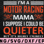 WTMETSY16122020 02 28 Vectorency I'm A Motor Racing Mama SVG, I suppose I Could be Quieter Cut File For Cricut, Silhouette Cameo, template for cutting, biker silhouette svg