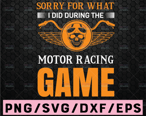 WTMETSY16122020 02 39 Vectorency I'm Sorry For What I Did During The Motor Racing Game Love motor racing Svg, Sports Svg, moto racer Svg