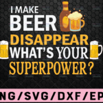 WTMETSY16122020 02 4 Vectorency I Make Beer Disappear What's Your Superpower Svg File, Vector Printable Clipart, Dad Funny Quote Svg, Father Funny Sayings, Dad Life Svg