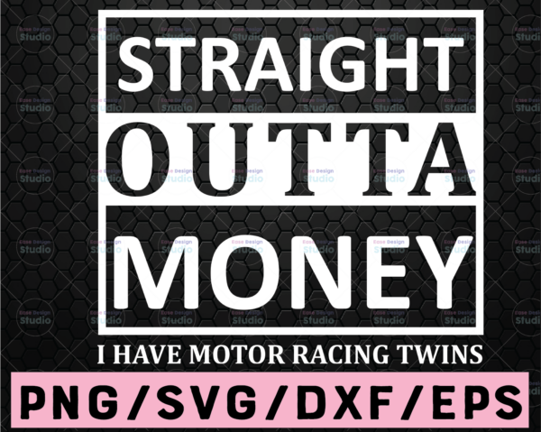 WTMETSY16122020 02 47 Vectorency Straight Outta Money svg motor racing svg eps dxf png Files for Cutting Machines Cameo Cricut