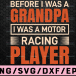 WTMETSY16122020 02 48 Vectorency Before I Was A Grandpa I Was A Racing Player SVG motor racing svg eps dxf png Files for Cutting Machines Cameo Cricut