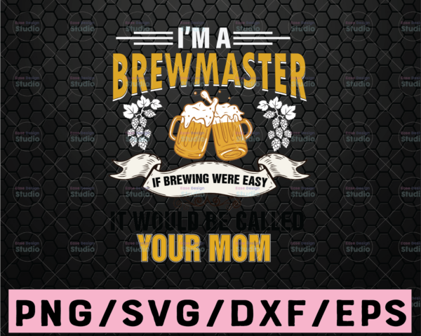 WTMETSY16122020 02 5 Vectorency I'm A Brewmaster If Brewing Were Easy It Would Be Called Your Mom Svg File, Craft Beer svg Vector Printable, Funny Quote Svg, Funny Sayings