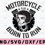 WTMETSY16122020 02 54 Vectorency Born To Run Motorcycle SVG,Motorcycle svg, Born To Ride svg, dxf, png,Funny Skeleton ,Motorcycle File For svg