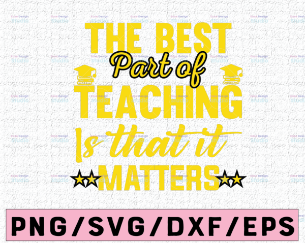 WTMETSY16122020 02 79 Vectorency The Best Part of Teaching Is That It Matters SVG PNG DXF cut files, Back to School , Teacher svg