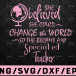 WTMETSY16122020 02 87 Vectorency She Believed She Could Change The World So She Became A Teacher - Teacher Life - SVG Cut File