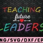 WTMETSY16122020 02 97 Vectorency Teaching Our Future Leaders svg eps dxf png cutting files for silhouette cricut, Funny Teaching, First Day Back to School