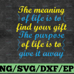 WTMETSY16122020 03 92 Vectorency The Meaning Of Life Is To Find Your Gift The Purpose Of Life Is To Give It Away - SVG, DXF & PNG - Digital File